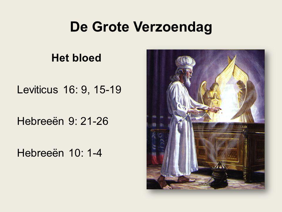 De Grote Verzoendag Het bloed Leviticus 16: 9, 15-19 Hebreeën 9: 21-26 Hebreeën 10: 1-4