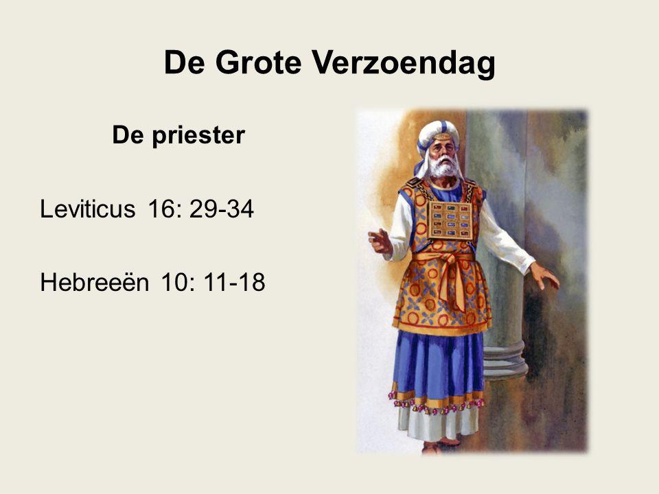De Grote Verzoendag De priester Leviticus 16: 29-34 Hebreeën 10: 11-18