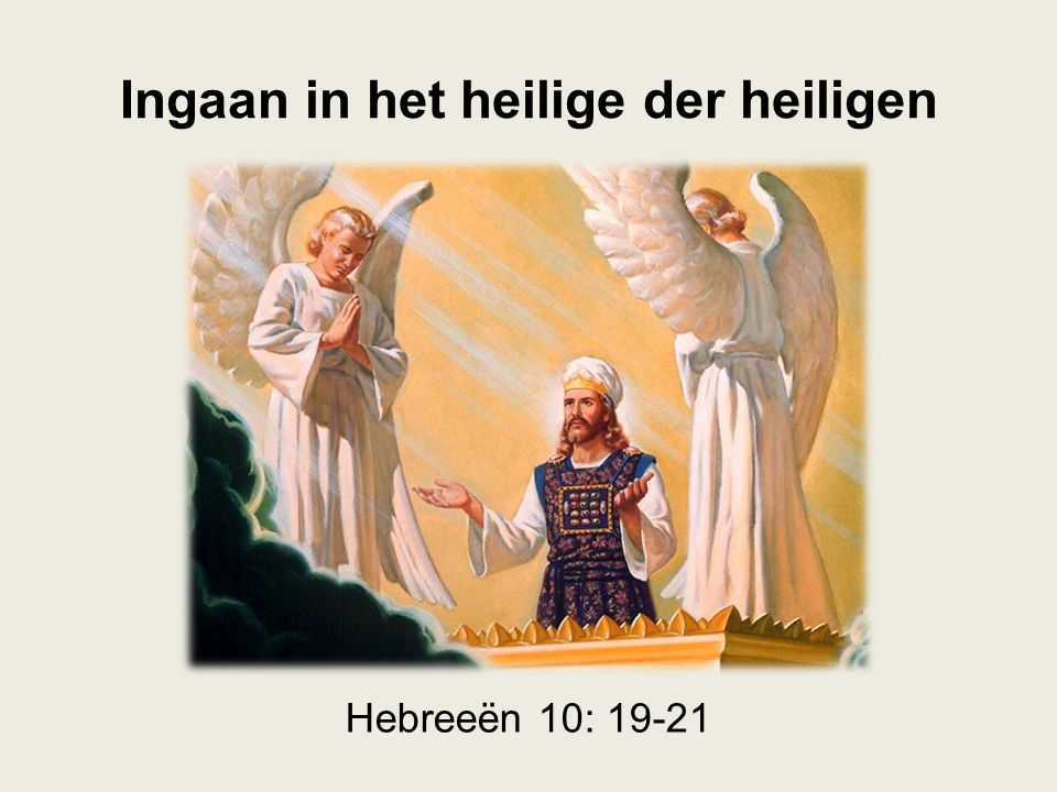 Ingaan in het heilige der heiligen Hebreeën 10: 19-21