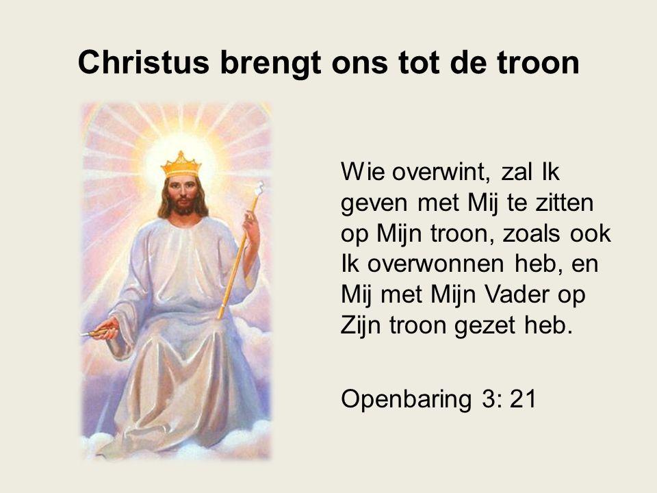 Christus brengt ons tot de troon Wie overwint, zal Ik geven met Mij te zitten op Mijn troon, zoals ook Ik overwonnen heb, en Mij met Mijn Vader op Zij