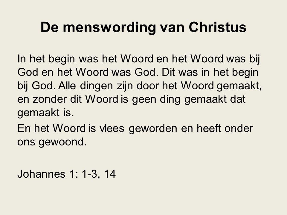 De menswording van Christus In het begin was het Woord en het Woord was bij God en het Woord was God. Dit was in het begin bij God. Alle dingen zijn d