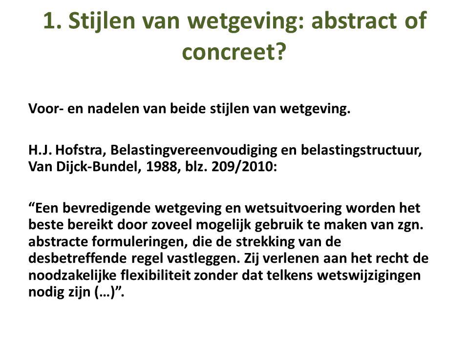 1. Stijlen van wetgeving: abstract of concreet? Voor- en nadelen van beide stijlen van wetgeving. H.J. Hofstra, Belastingvereenvoudiging en belastings