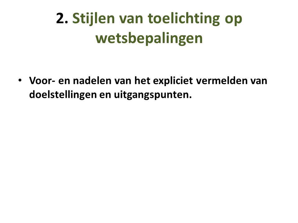 2. Stijlen van toelichting op wetsbepalingen • Voor- en nadelen van het expliciet vermelden van doelstellingen en uitgangspunten.