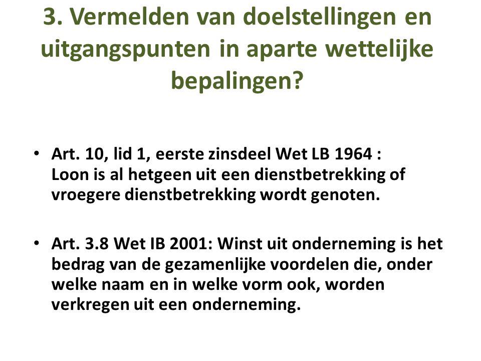 3. Vermelden van doelstellingen en uitgangspunten in aparte wettelijke bepalingen? • Art. 10, lid 1, eerste zinsdeel Wet LB 1964 : Loon is al hetgeen
