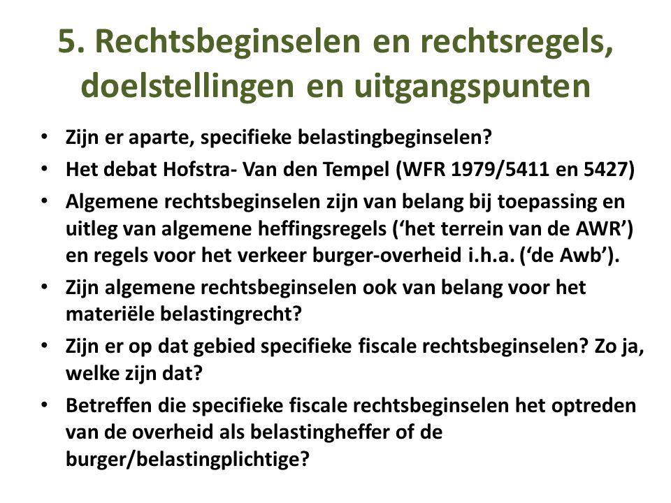 5. Rechtsbeginselen en rechtsregels, doelstellingen en uitgangspunten • Zijn er aparte, specifieke belastingbeginselen? • Het debat Hofstra- Van den T