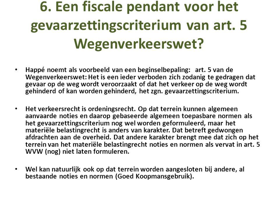 6. Een fiscale pendant voor het gevaarzettingscriterium van art. 5 Wegenverkeerswet? • Happé noemt als voorbeeld van een beginselbepaling: art. 5 van