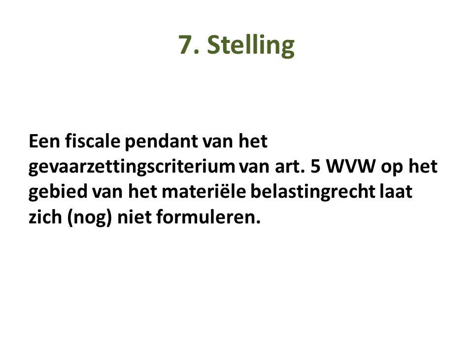 7. Stelling Een fiscale pendant van het gevaarzettingscriterium van art. 5 WVW op het gebied van het materiële belastingrecht laat zich (nog) niet for