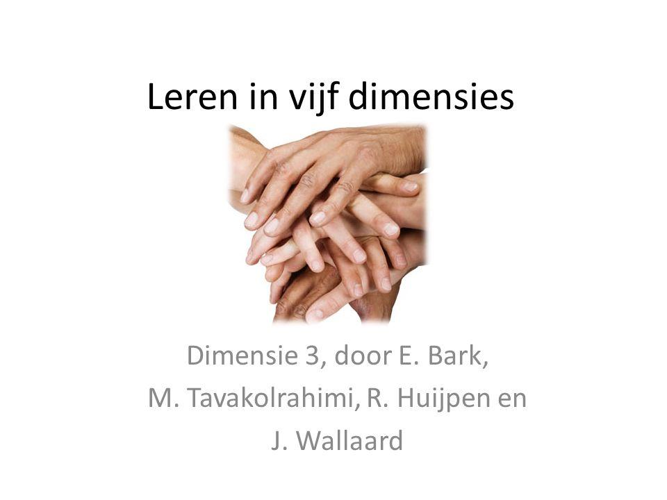 Leren in vijf dimensies Dimensie 3, door E. Bark, M. Tavakolrahimi, R. Huijpen en J. Wallaard