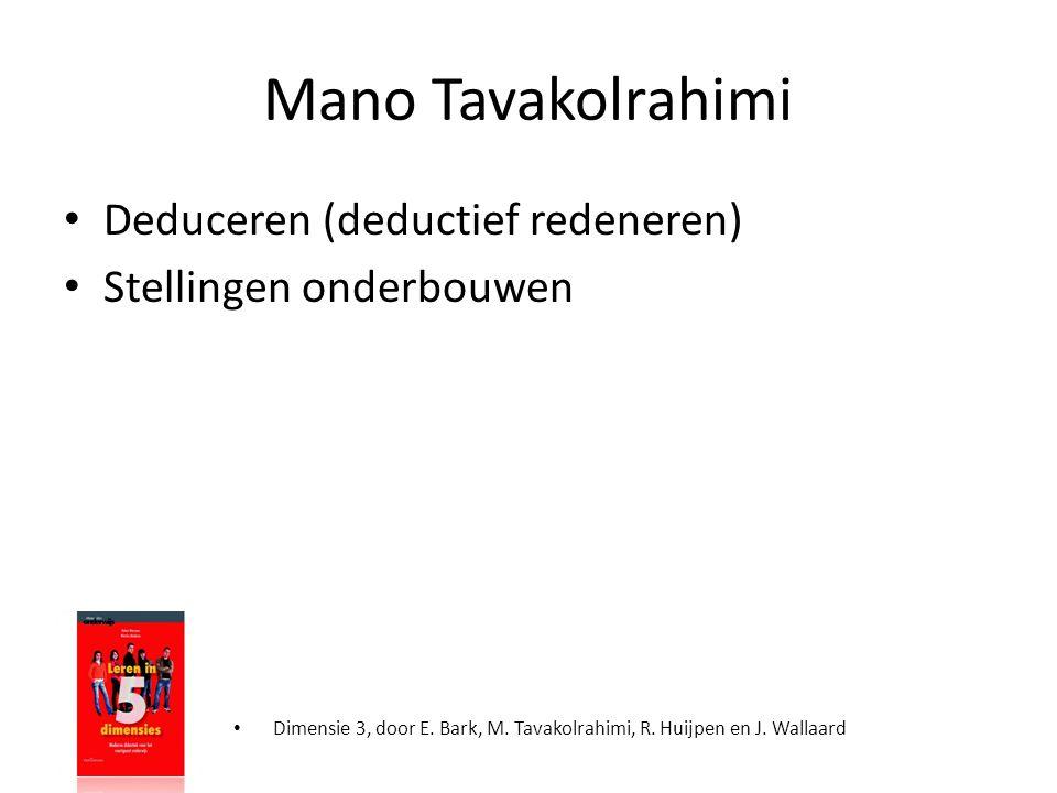 Mano Tavakolrahimi • Deduceren (deductief redeneren) • Stellingen onderbouwen • Dimensie 3, door E. Bark, M. Tavakolrahimi, R. Huijpen en J. Wallaard