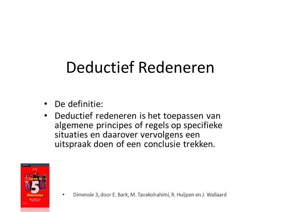 Deductief Redeneren • De definitie: • Deductief redeneren is het toepassen van algemene principes of regels op specifieke situaties en daarover vervol
