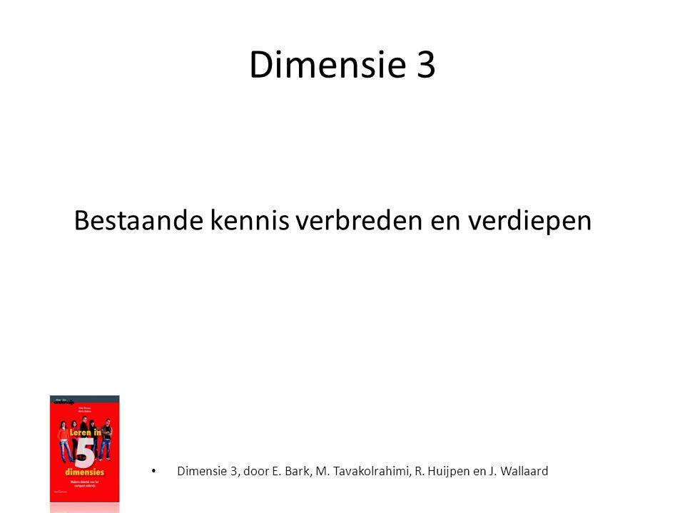 Dimensie 3 Bestaande kennis verbreden en verdiepen • Dimensie 3, door E. Bark, M. Tavakolrahimi, R. Huijpen en J. Wallaard