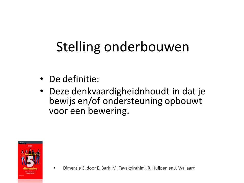 • Dimensie 3, door E. Bark, M. Tavakolrahimi, R. Huijpen en J. Wallaard Stelling onderbouwen • De definitie: • Deze denkvaardigheidnhoudt in dat je be