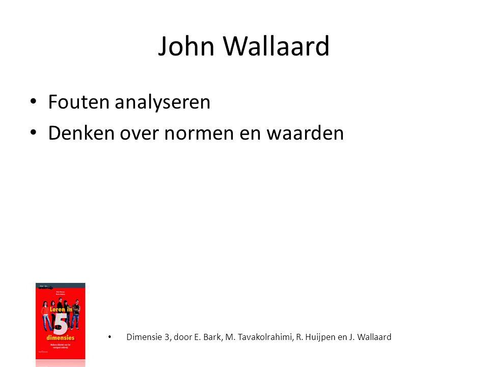 John Wallaard • Fouten analyseren • Denken over normen en waarden • Dimensie 3, door E. Bark, M. Tavakolrahimi, R. Huijpen en J. Wallaard