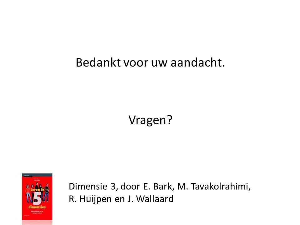 Dimensie 3, door E. Bark, M. Tavakolrahimi, R. Huijpen en J. Wallaard Bedankt voor uw aandacht. Vragen?
