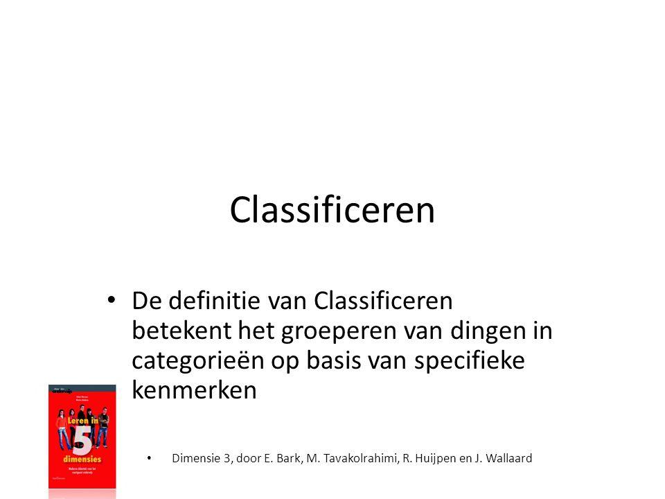 • Dimensie 3, door E. Bark, M. Tavakolrahimi, R. Huijpen en J. Wallaard Classificeren • De definitie van Classificeren betekent het groeperen van ding