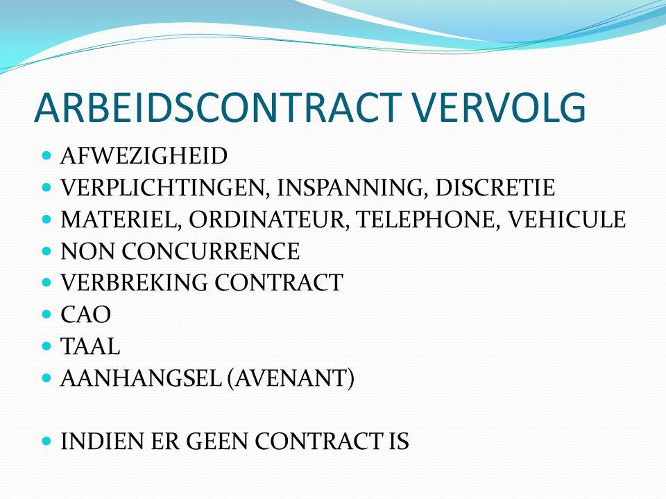 ARBEIDSCONTRACT VERVOLG  AFWEZIGHEID  VERPLICHTINGEN, INSPANNING, DISCRETIE  MATERIEL, ORDINATEUR, TELEPHONE, VEHICULE  NON CONCURRENCE  VERBREKI