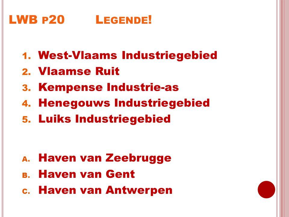 LWB P 20L EGENDE ! 1. West-Vlaams Industriegebied 2. Vlaamse Ruit 3. Kempense Industrie-as 4. Henegouws Industriegebied 5. Luiks Industriegebied A. Ha
