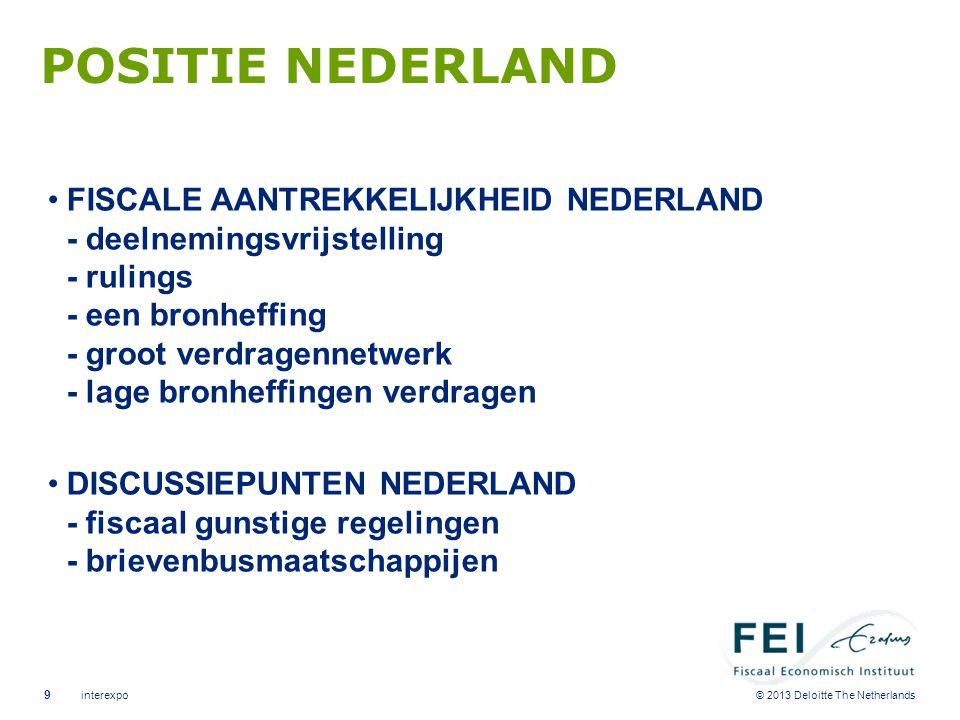 © 2013 Deloitte The Netherlands POSITIE NEDERLAND •FISCALE AANTREKKELIJKHEID NEDERLAND - deelnemingsvrijstelling - rulings - een bronheffing - groot v