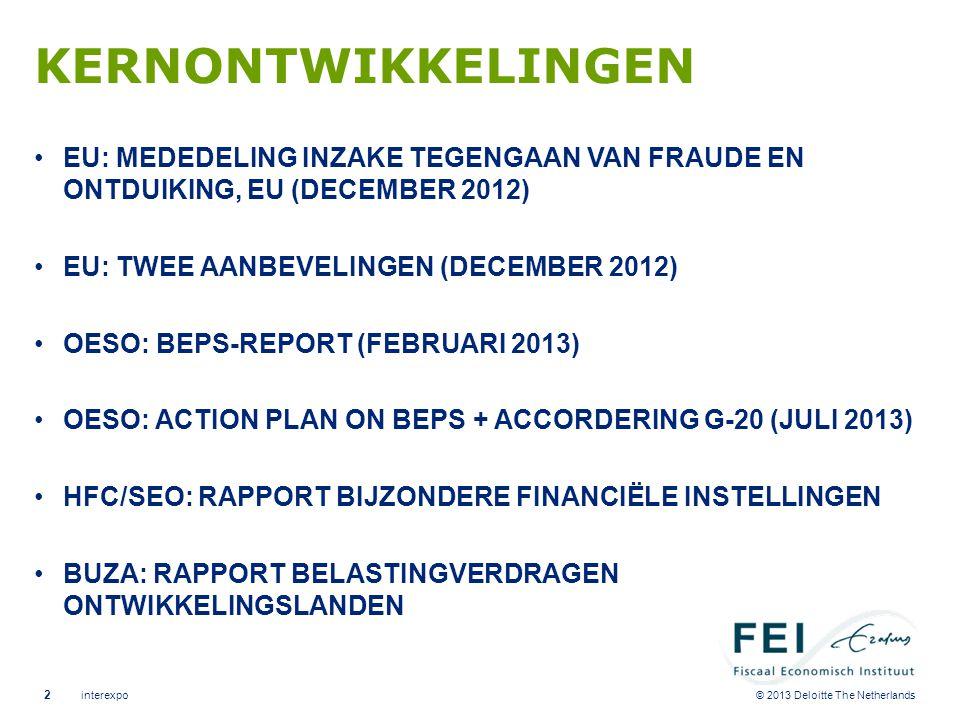 © 2013 Deloitte The Netherlands KERNONTWIKKELINGEN •EU: MEDEDELING INZAKE TEGENGAAN VAN FRAUDE EN ONTDUIKING, EU (DECEMBER 2012) •EU: TWEE AANBEVELING