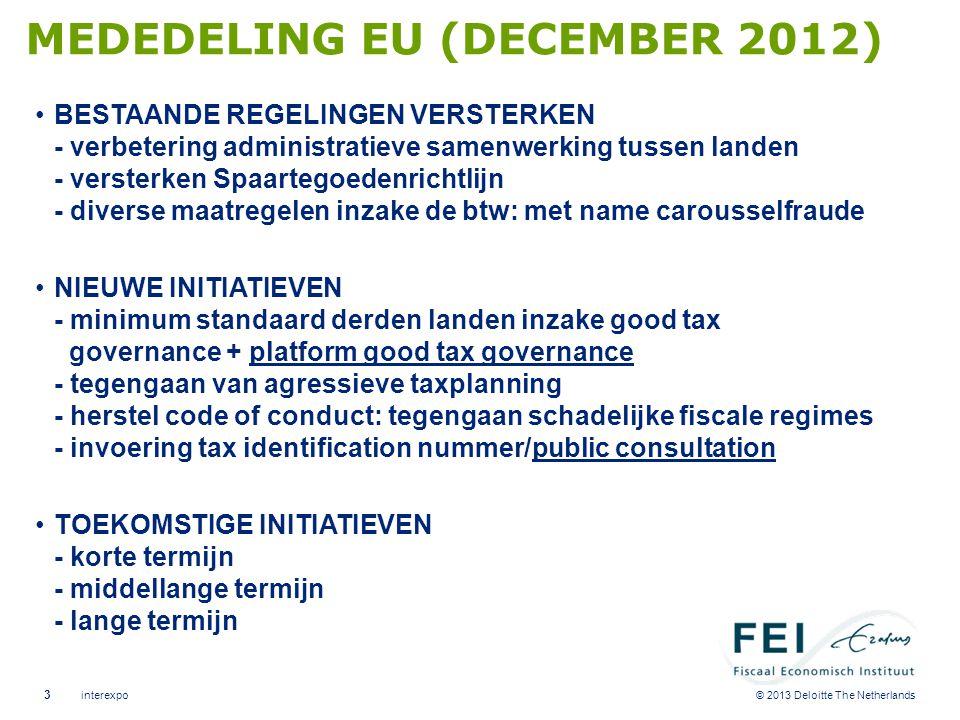 © 2013 Deloitte The Netherlands MEDEDELING EU (DECEMBER 2012) •BESTAANDE REGELINGEN VERSTERKEN - verbetering administratieve samenwerking tussen lande