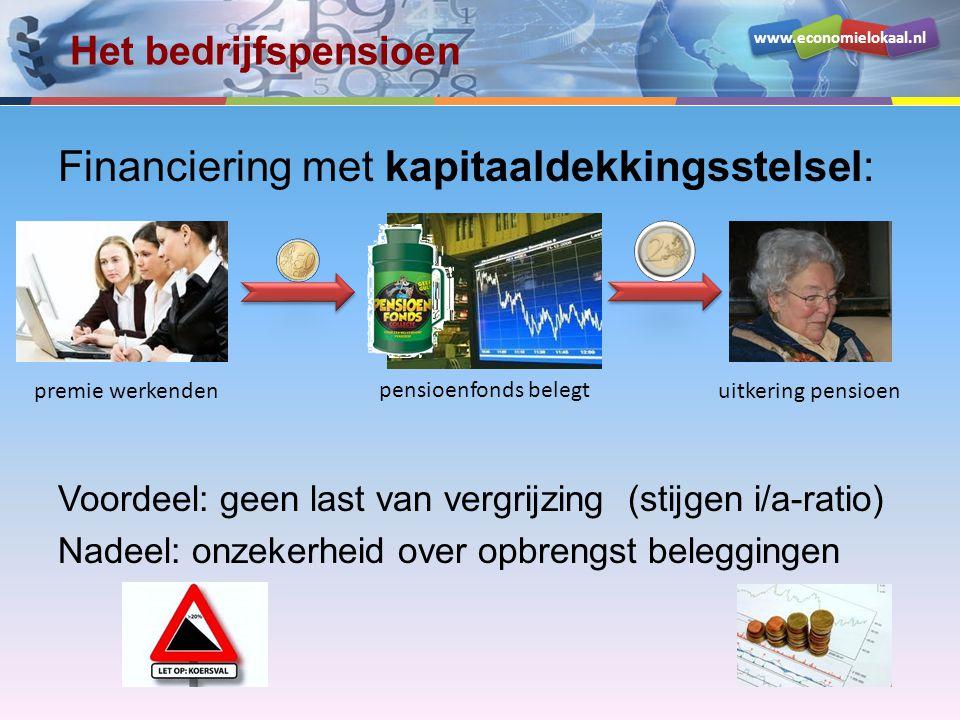 www.economielokaal.nl Het bedrijfspensioen Financiering met kapitaaldekkingsstelsel: Voordeel: geen last van vergrijzing (stijgen i/a-ratio) Nadeel: o