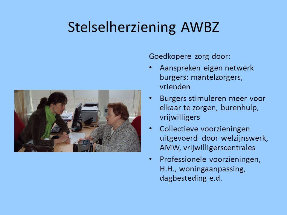 Stelselherziening AWBZ Goedkopere zorg door: • Aanspreken eigen netwerk burgers: mantelzorgers, vrienden • Burgers stimuleren meer voor elkaar te zorg