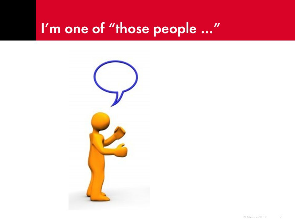 "I'm one of ""those people …"" 2 © Q-Park 2012"