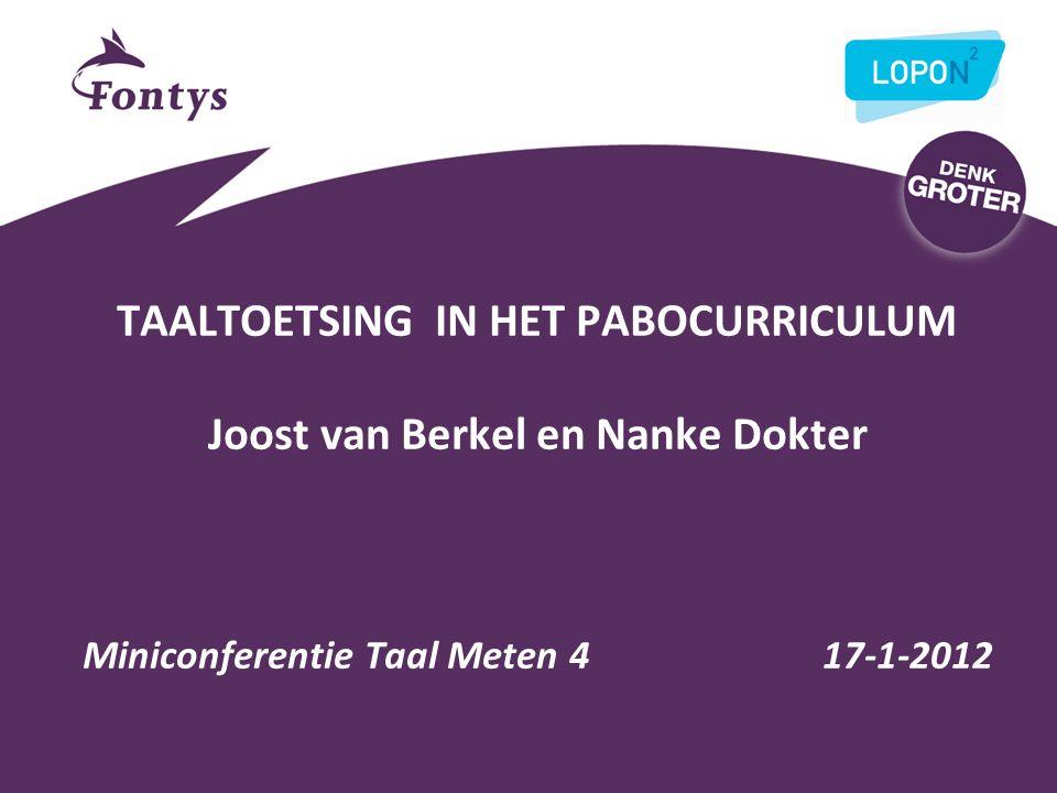TAALTOETSING IN HET PABOCURRICULUM Joost van Berkel en Nanke Dokter Miniconferentie Taal Meten 4 17-1-2012