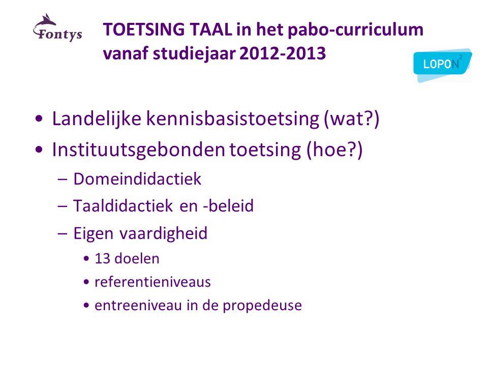 TOETSING TAAL in het pabo-curriculum vanaf studiejaar 2012-2013 •Landelijke kennisbasistoetsing (wat?) •Instituutsgebonden toetsing (hoe?) –Domeindida