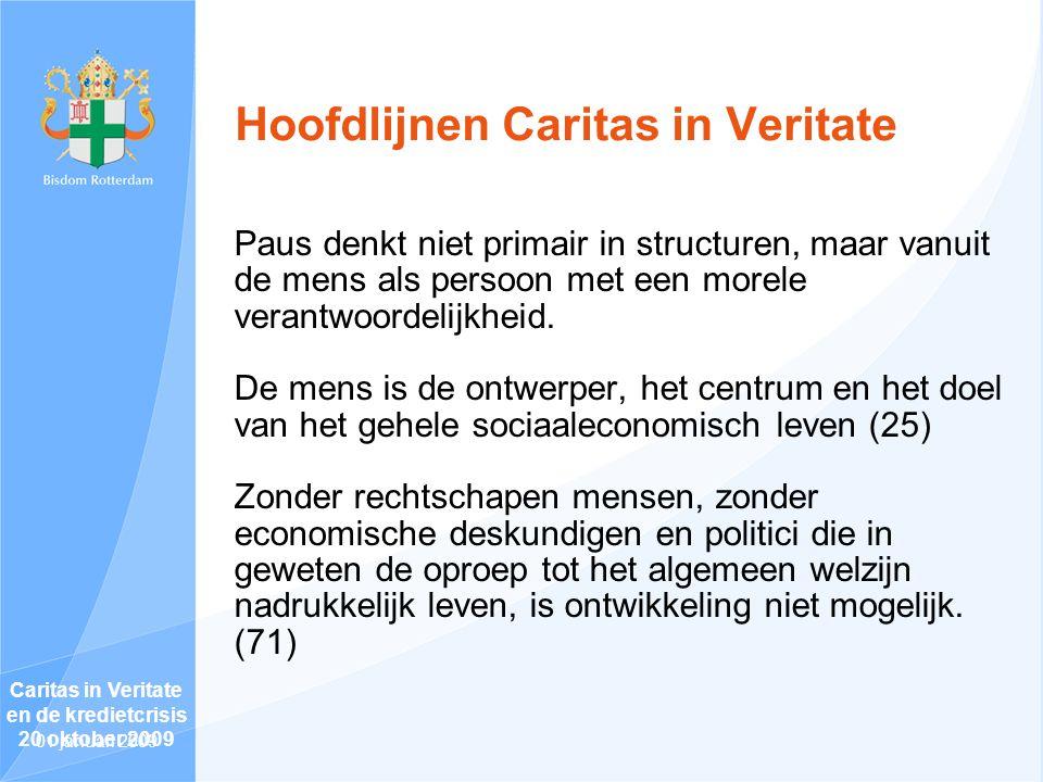 Hoofdlijnen Caritas in Veritate Paus denkt niet primair in structuren, maar vanuit de mens als persoon met een morele verantwoordelijkheid.