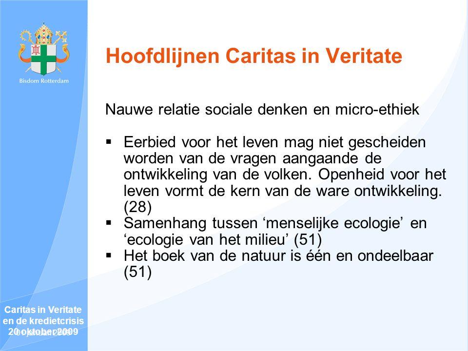 Hoofdlijnen Caritas in Veritate Nauwe relatie sociale denken en micro-ethiek  Eerbied voor het leven mag niet gescheiden worden van de vragen aangaande de ontwikkeling van de volken.