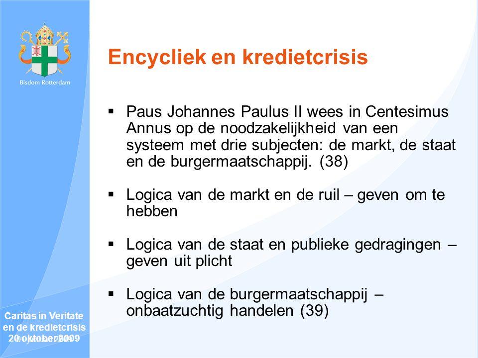 Encycliek en kredietcrisis  Paus Johannes Paulus II wees in Centesimus Annus op de noodzakelijkheid van een systeem met drie subjecten: de markt, de staat en de burgermaatschappij.
