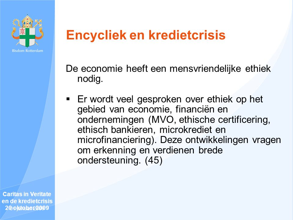 Encycliek en kredietcrisis De economie heeft een mensvriendelijke ethiek nodig.