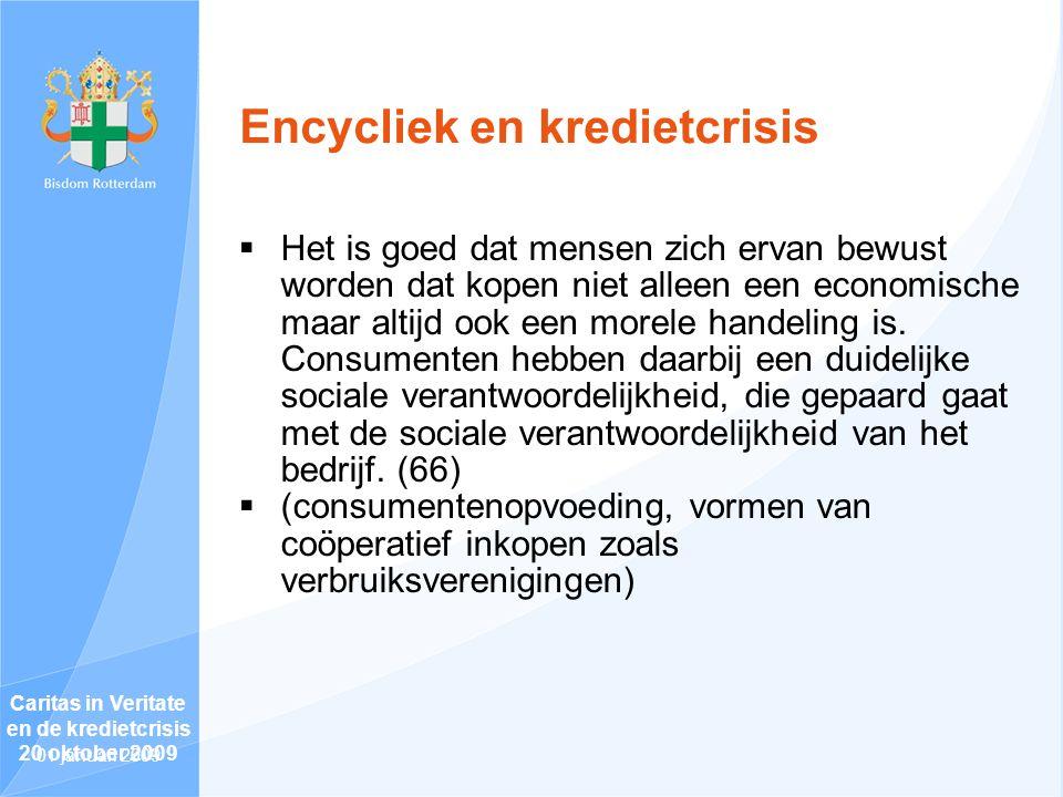Encycliek en kredietcrisis  Het is goed dat mensen zich ervan bewust worden dat kopen niet alleen een economische maar altijd ook een morele handeling is.