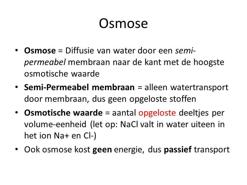 Osmose • Osmose = Diffusie van water door een semi- permeabel membraan naar de kant met de hoogste osmotische waarde • Semi-Permeabel membraan = allee