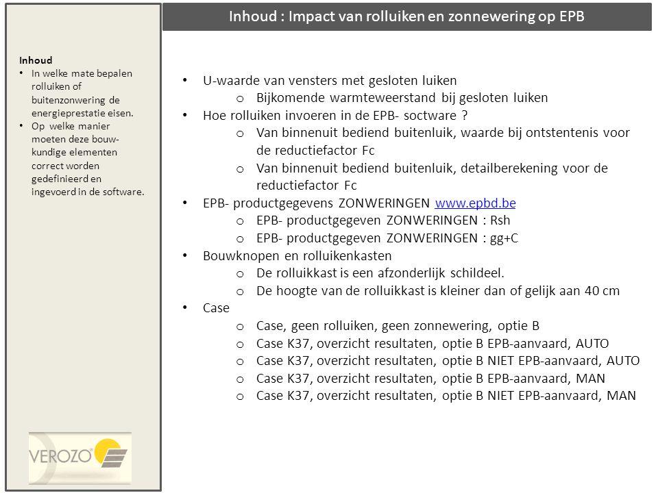 Inhoud : Impact van rolluiken en zonnewering op EPB • U-waarde van vensters met gesloten luiken o Bijkomende warmteweerstand bij gesloten luiken • Hoe