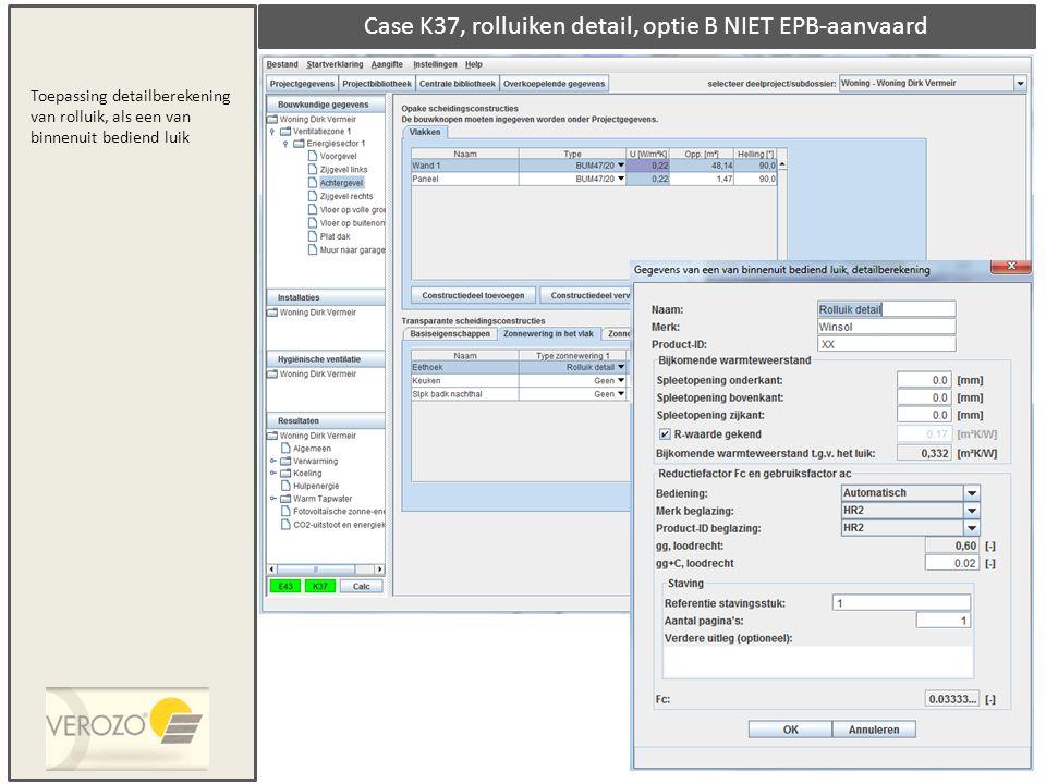 Case K37, rolluiken detail, optie B NIET EPB-aanvaard Toepassing detailberekening van rolluik, als een van binnenuit bediend luik