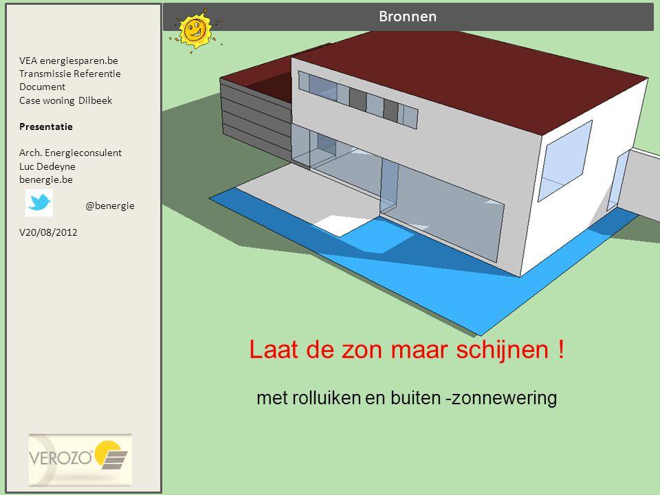Bronnen Laat de zon maar schijnen ! met rolluiken en buiten -zonnewering VEA energiesparen.be Transmissie Referentie Document Case woning Dilbeek Pres