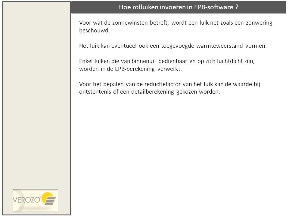 Hoe rolluiken invoeren in EPB-software ? Voor wat de zonnewinsten betreft, wordt een luik net zoals een zonwering beschouwd. Het luik kan eventueel oo