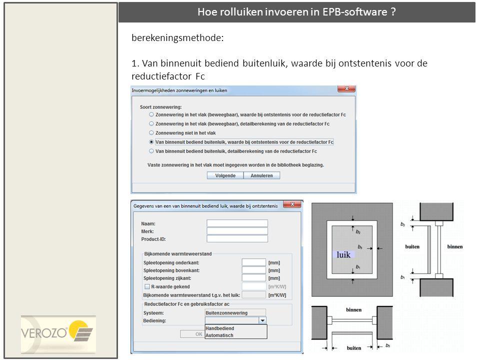 Hoe rolluiken invoeren in EPB-software ? berekeningsmethode: 1. Van binnenuit bediend buitenluik, waarde bij ontstentenis voor de reductiefactor Fc