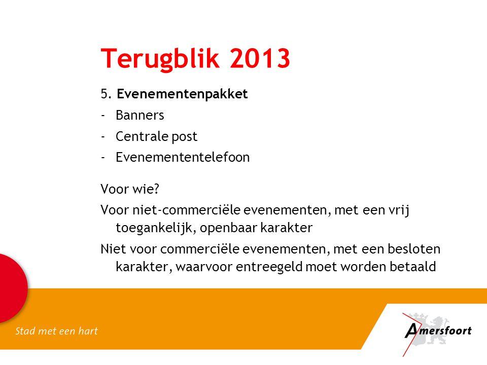 Terugblik 2013 5. Evenementenpakket -Banners -Centrale post -Evenemententelefoon Voor wie? Voor niet-commerciële evenementen, met een vrij toegankelij