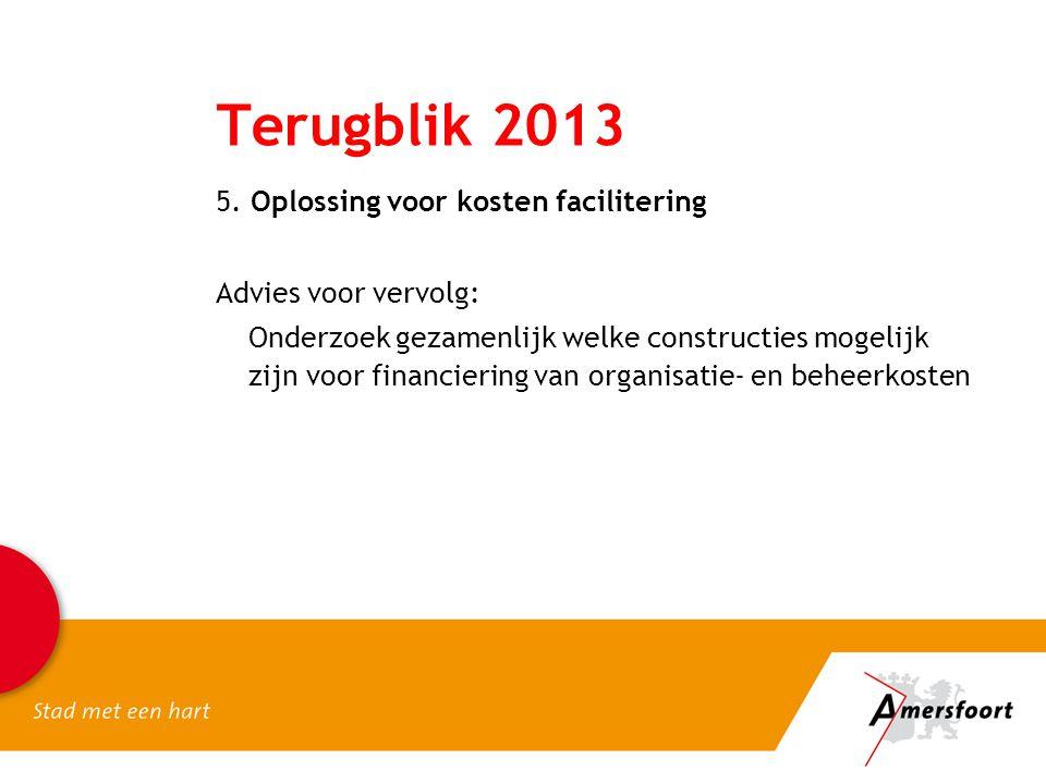 Terugblik 2013 5. Oplossing voor kosten facilitering Advies voor vervolg: Onderzoek gezamenlijk welke constructies mogelijk zijn voor financiering van