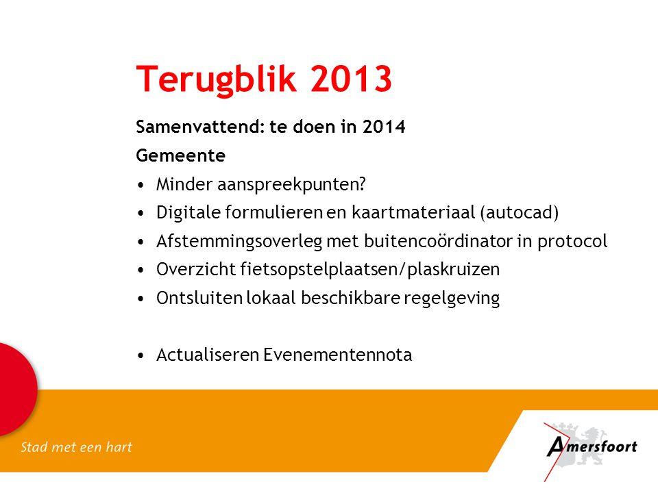 Terugblik 2013 Samenvattend: te doen in 2014 Gemeente •Minder aanspreekpunten? •Digitale formulieren en kaartmateriaal (autocad) •Afstemmingsoverleg m