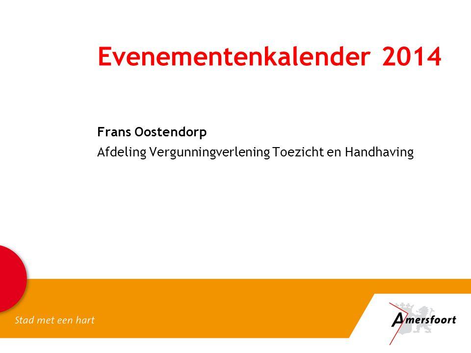 Evenementenkalender 2014 Frans Oostendorp Afdeling Vergunningverlening Toezicht en Handhaving