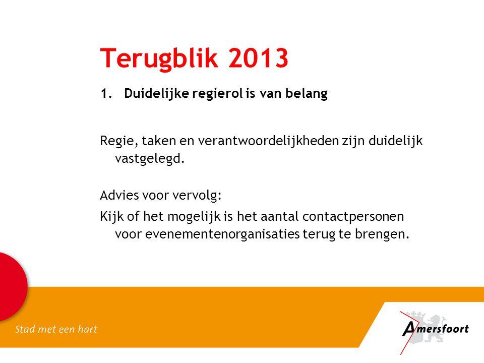 Terugblik 2013 1.Duidelijke regierol is van belang Regie, taken en verantwoordelijkheden zijn duidelijk vastgelegd. Advies voor vervolg: Kijk of het m