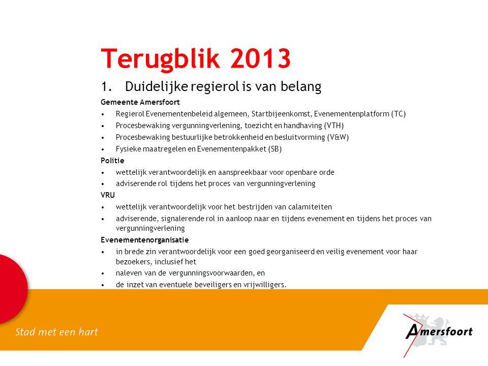 Terugblik 2013 1.Duidelijke regierol is van belang Gemeente Amersfoort •Regierol Evenementenbeleid algemeen, Startbijeenkomst, Evenementenplatform (TC