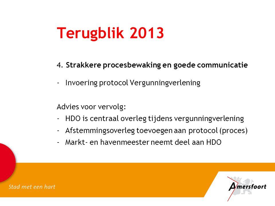 Terugblik 2013 4. Strakkere procesbewaking en goede communicatie -Invoering protocol Vergunningverlening Advies voor vervolg: -HDO is centraal overleg
