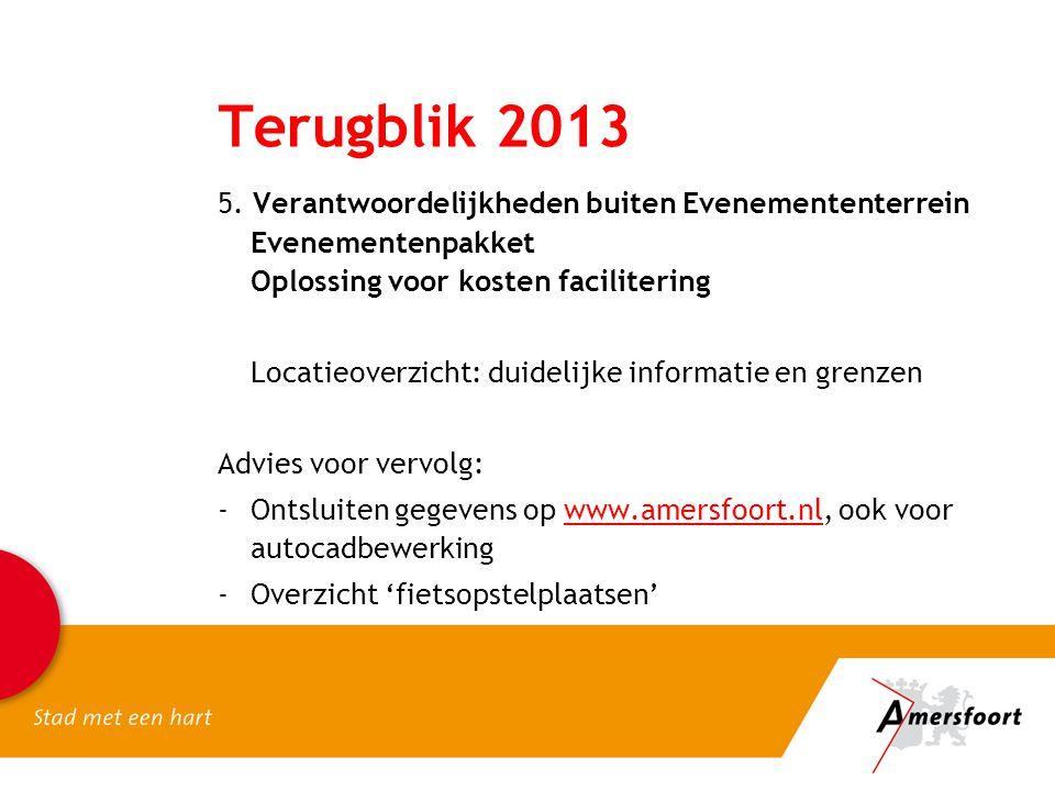 Terugblik 2013 5. Verantwoordelijkheden buiten Evenemententerrein Evenementenpakket Oplossing voor kosten facilitering Locatieoverzicht: duidelijke in