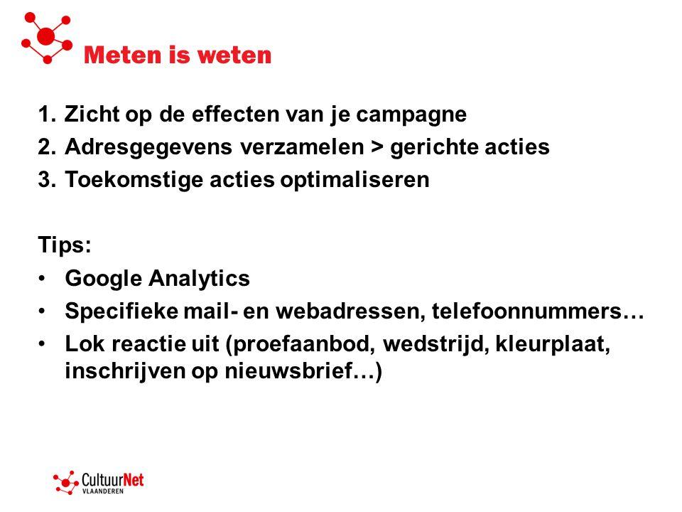 Meten is weten 1.Zicht op de effecten van je campagne 2.Adresgegevens verzamelen > gerichte acties 3.Toekomstige acties optimaliseren Tips: •Google An