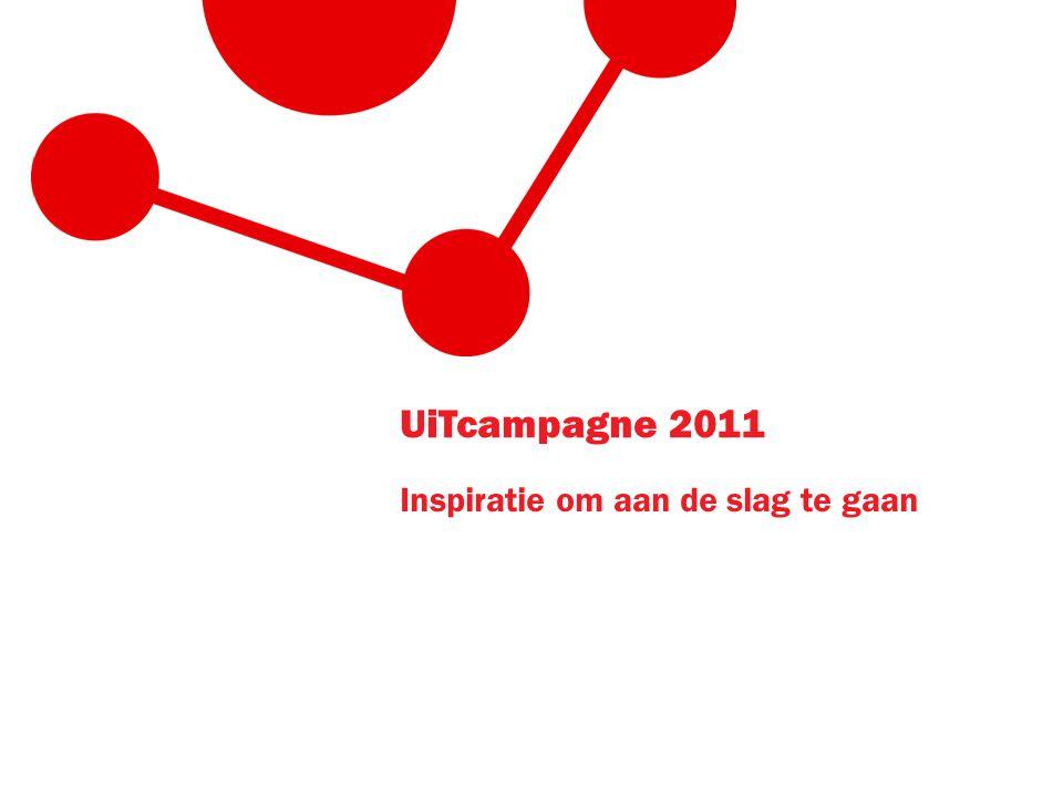 UiTcampagne 2011 Inspiratie om aan de slag te gaan